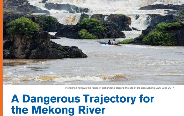 A Dangerous Trajectory for the Mekong River | Update on the Status of Mekong Mainstream Dams
